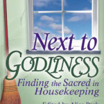 "Book Review – ""Next To Godliness-Finding the Sacred in Housekeeping"" edited by Alice Peck {Kim Hageman}"
