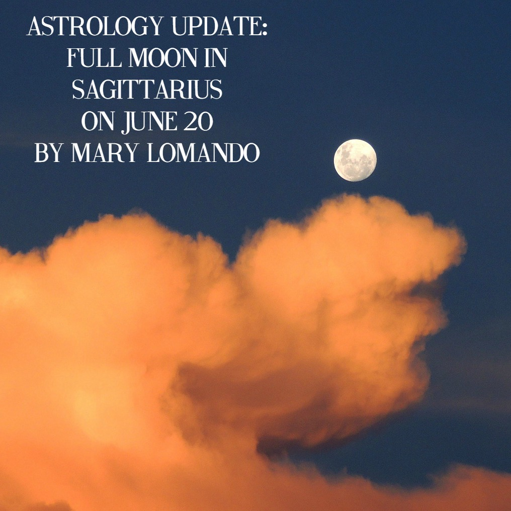 Astrology Update - Full Moon in Sagittarius on June 20 Summer Solstice by Mary Lomando for MotherHouse of the Goddess