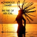 MotherRoot Summer – June 2016 – The Fire of Her Soul