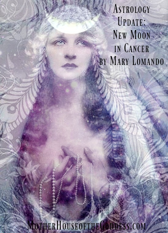 Astrology Update - New Moon in Cancer by Mary Lomando for MotherHouse of the Goddess