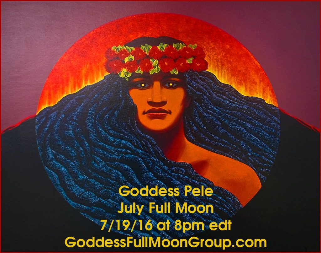 Goddess Pele July Goddess Full Moon Group MotherHouse of the Goddess