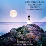 Astrology Update - Full Moon in Aquarius by Mary Lomando MotherHouse of the Goddess