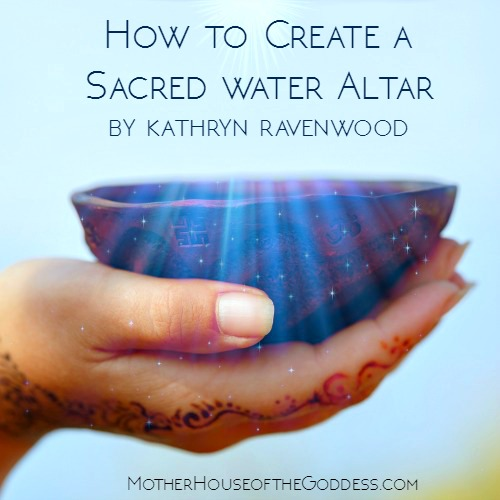 How to Create a Sacred Water Altar by Kathryn Ravenwood MotherHouse of the Goddess