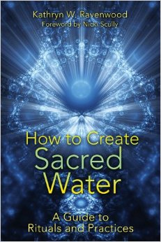 Kathryn Ravenwood How to Create Sacred Water