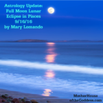 Astrology Update – Full Moon Lunar Eclipse in Pisces 9/16/16 {Mary Lomando}