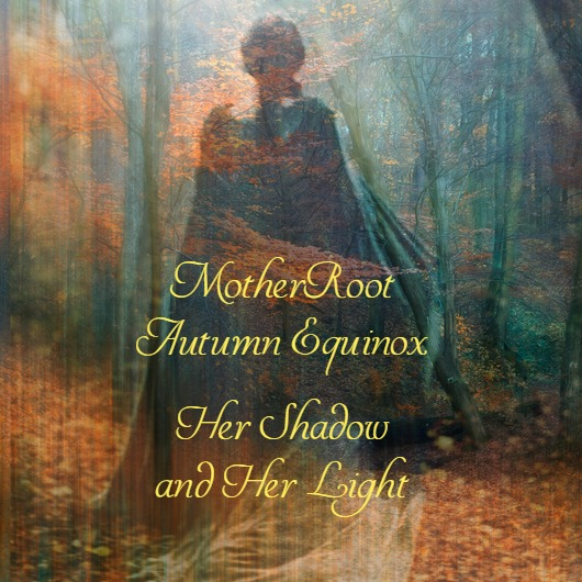MotherRoot Autumn Equinox Her Shadow and Her Light MotherHouse of the Goddess