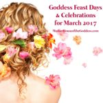 Goddess Feast Days and Celebrations for March 2017