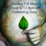 Celebrating the Goddess Gaia for April 11 Full Moon {Goddess Full Moon Group}