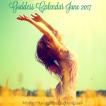Goddess Calendar, Feast Days, and Celebrations for June 2017