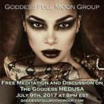 Celebrating the Goddess Medusa for July 2017 Full Moon by Goddess Full Moon Group