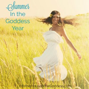 Summer in the Goddess Year – June, July, August