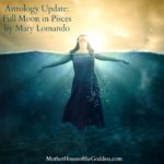 Astrology Update – Full Moon in Pisces by Mary Lomando