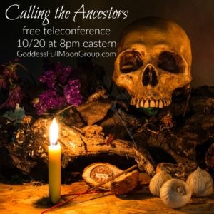 Calling the Ancestors – Free Teleconference Goddess Full Moon Group