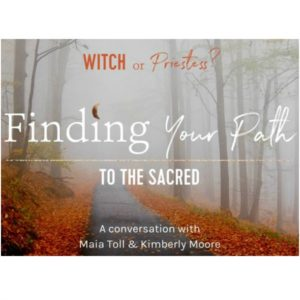 Witch or Priestess? Finding Your Path to the Sacred – Free Webinar 10/17 with Maia Toll and Kimberly F Moore