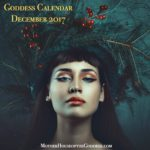 Goddess Calendar and Feast Days for December 2017