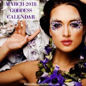 March 2018 Goddess Calendar and Feast Days