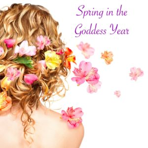 SPRING IN THE GODDESS YEAR