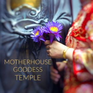 MOTHERHOUSE GODDESS TEMPLE