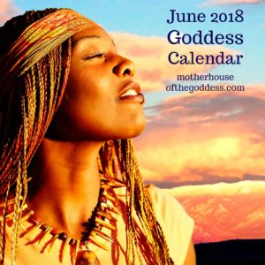 Goddess Calendar and Feast Days for June 2018 by Kimberly F. Moore