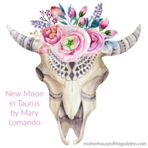 Astrology Update – New Moon in Taurus May 15 by Mary Lomando