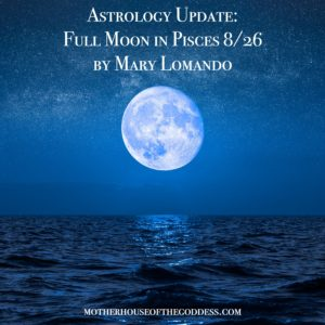 Astrology Update – Full Moon in Pisces on August 26 by Mary Lomando