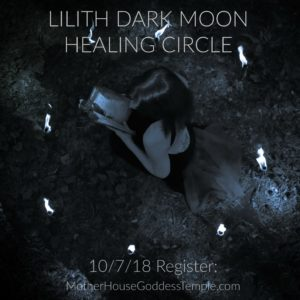 LILITH Dark Moon Healing Circle on 10/7 (MotherHouse Goddess Temple)
