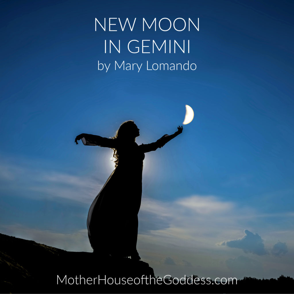 Astrology Update New Moon in Gemini Mary Lomando MotherHouse of the Goddess