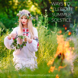 Ways to Celebrate Summer Solstice Kimberly Moore MotherHouse of the Goddess
