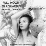 Astrology Update Full Moon in Aquarius by Mary Lomando MotherHouse of the Goddess